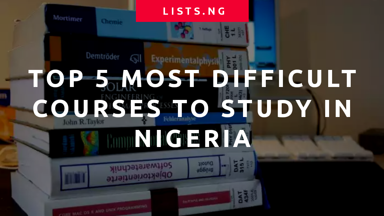 Top 5 Most Difficult Courses To Study in Nigeria • Lists ng